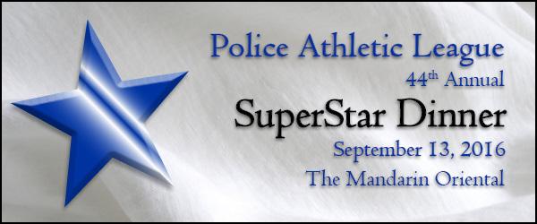 Police Atheltic League 44th Annual SuperStar Dinner September 13, 2016 the Mandarin Oriental